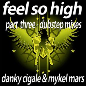 Danky Cigale & Mykel Mars - Feel so High - Part 3 The Dubstep Remixes (Bikini Sounds)