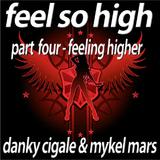 Feel so High - Part 4 Feeling Higher by Danky Cigale & Mykel Mars mp3 download