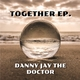 Danny Jay the Doctor Together EP