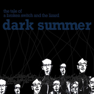 Dark Summer - The Tale of a Broken Switch And The Lizard (D-a-r-k Records)