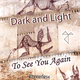 Dark and Light To See You Again