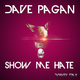 Dave Pagan Show Me Hate