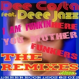 I Am Funkin Here Muther Funkers - The Remixes by Dee Costa feat. Deee Jazz mp3 download