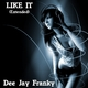Dee Jay Franky Like It (Extended Mix)