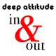 Deep Attitude In & Out