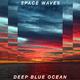 Deep Blue Ocean - Space Waves