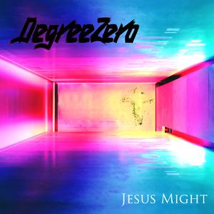 DegreeZero - Jesus Might (Embark Music)