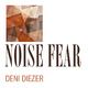 Deni Diezer Noise Fear