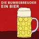 Die Bumbsbreuder Ein Bier