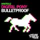 Digital Pony Bulletproof