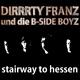 Dirrrty Franz & Die B-Side Boyz Stairway to Hessen