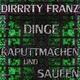 Dirrrty Franz - Dinge kaputtmachen und saufen