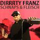 Dirrrty Franz Schnaps & Fleisch