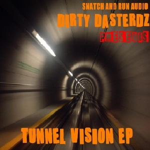 Dirty Dasterdz - Tunnel Vision Ep (Snatch & Run Audio)