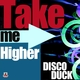 Discoduck Take Me Higher