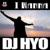 I Wanna by Dj Hyo mp3 download