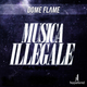 Dome Flame Musica illegale