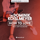 Dominik Koislmeyer feat. Sophie Grund How to Love(Marane Remix Extended)