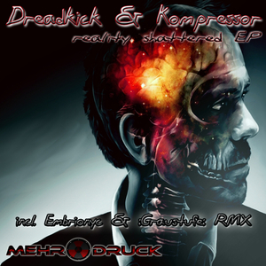 Dreadkick And Kompressor - Reality Shattered Ep (Mehr Druck Records)