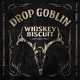 Drop Goblin Whiskey Biscuit