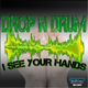 Drop N Drum - I See Your Hands