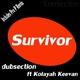Dubsection Ft Kolayah Keevan Survivor