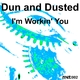 Dun and Dusted I'm Workin' You