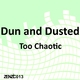 Dun and Dusted Too Chaotic