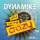Dynamike You Make Me Crazy
