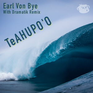 Earl Von Bye - Teahupo'o (Mixed By Monkeys)