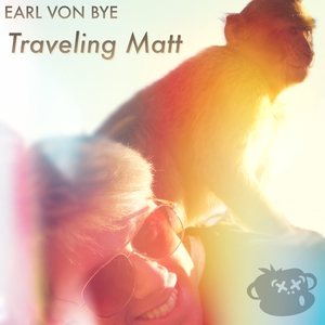 Earl Von Bye - Traveling Matt (Mixed By Monkeys)