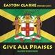 Easton Clarke (Singer Jay) Give All Praises