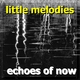 Echoes of Now Little Melodies
