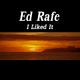 Ed Rafe I Liked It