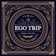 Ego Trip Welcome to the Trip