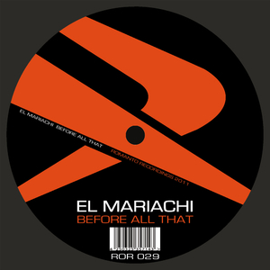 El Mariachi - Before All That (ROMANTO RECORDINGS)