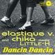 Elastique V. & Chika Meets Little-H Dancin Dancin