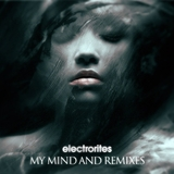 My Mind and Remixes by Electrorites mp3 download