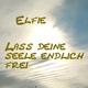 Elfie - Lass deine Seele endlich frei