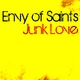 Envy of Saints Junk Love