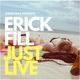 Erick Fill Just Live