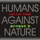 Ernest B Humans Against Nature