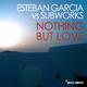 Esteban Garcia vs. Subworks Nothing but Love