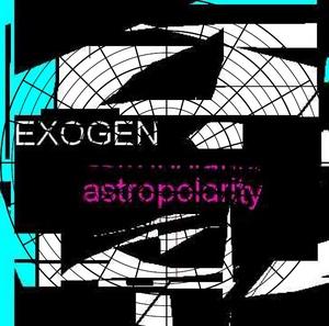 Exogen - Astropolarity (Heimindustrie )