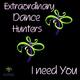 Extraordinary Dance Hunters I Need You