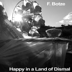 F. Botze - Happy in a Land of Dismal (Nippes Home Productions)