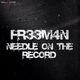 FR33M4N Needle On the Record