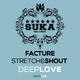 Facture, Stretch & Shout - Deep Love