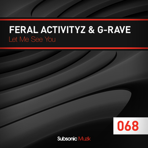 Feral Activityz & G-Rave - Let Me See You (Subsonic Muzik)