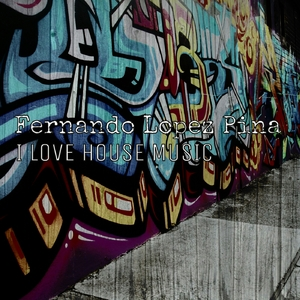 Fernando Lopez Piña - I Love House Music (Paranoja Records)